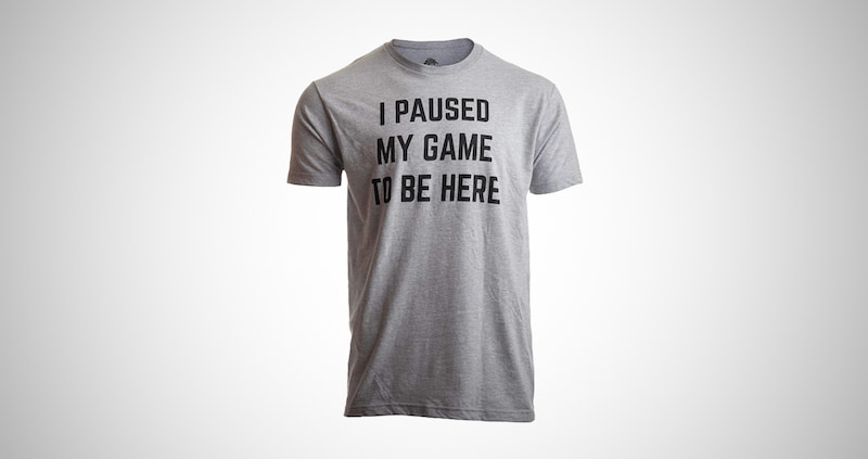 I Paused My Game to Be Here Men's T-Shirt