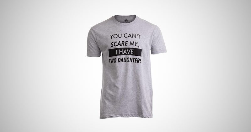 You Can't Scare Me, I Have Two Daughters