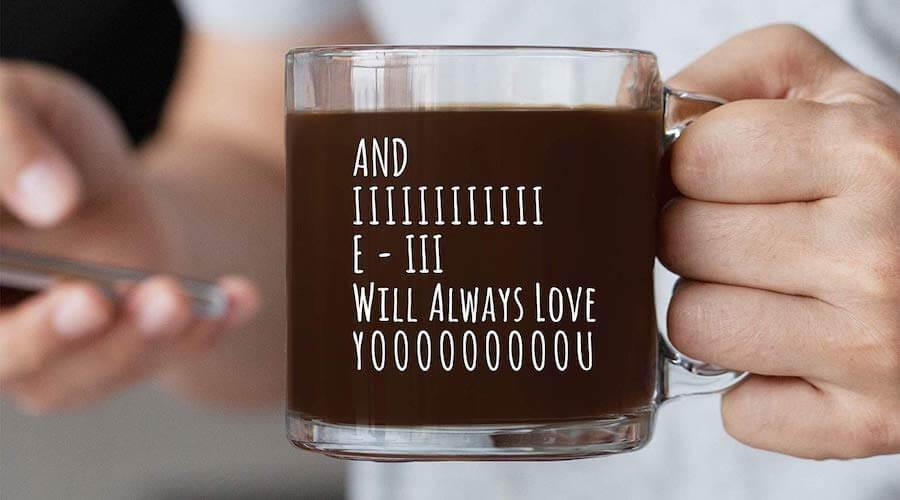 I Will Always Love You Coffee Mug