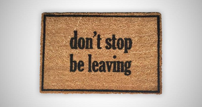 Don't Stop Be Leaving Doormat